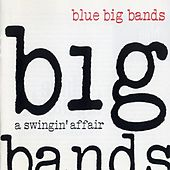 Play & Download Blue Big Bands: A Swingin' Affair by Various Artists | Napster