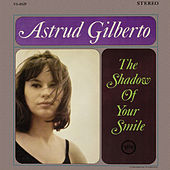 Play & Download The Shadow Of Your Smile by Astrud Gilberto | Napster