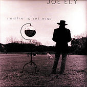 Twistin' In The Wind by Joe Ely