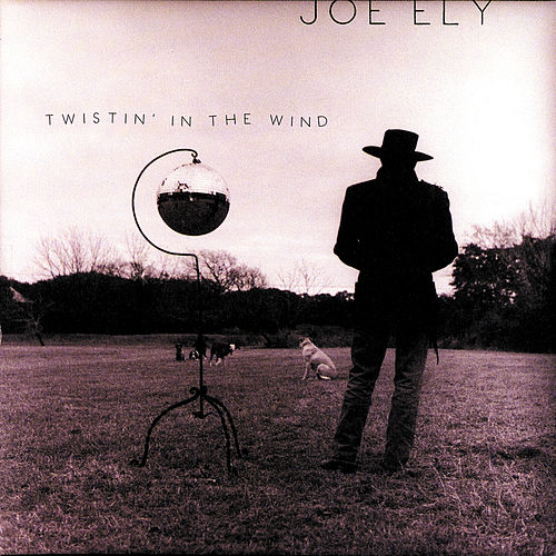 Play & Download Twistin' In The Wind by Joe Ely | Napster
