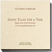 Short Tales for a Viol - English Music of the 17th Century for Viola da Gamba and Lyra-Viol by Vittorio Ghielmi