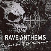Rave Anthems - The Dark Side Of The Underground by Various Artists