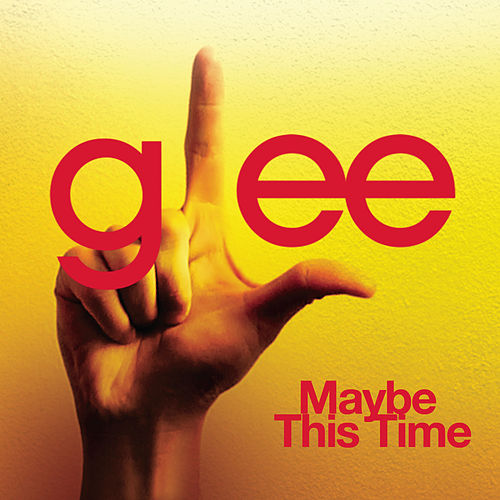 Play & Download Maybe This Time (Glee Cast Version) by Glee Cast | Napster