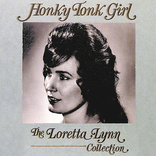Honky Tonk Girl: The Loretta Lynn Collection by Loretta Lynn