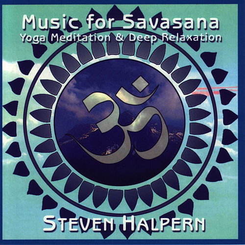 Music for Savasana by Steven Halpern