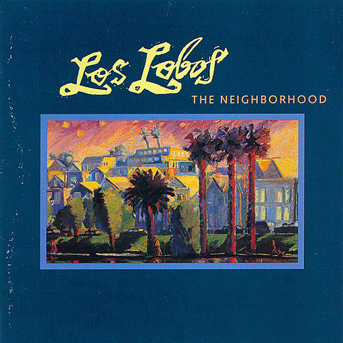 The Neighborhood by Los Lobos