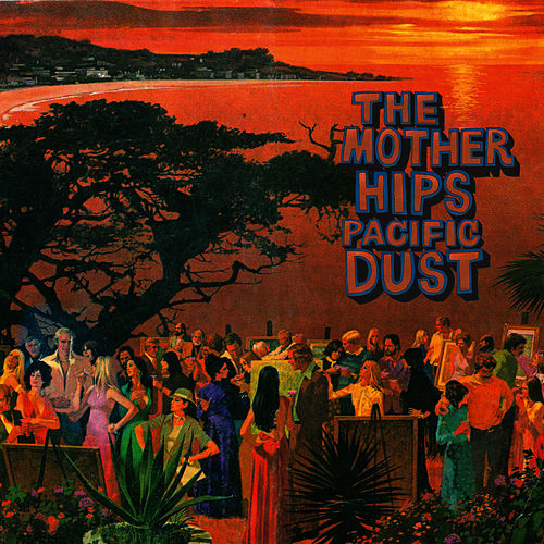 Play & Download Pacific Dust by The Mother Hips | Napster