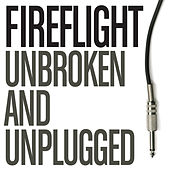 Play & Download Unbroken And Unplugged by Fireflight | Napster