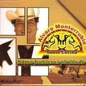 Si Me Hubieras Olvidado by Alvaro Monterrubio Y Su Santa Cecilia