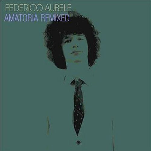 Play & Download Amatoria Remixed by Federico Aubele | Napster