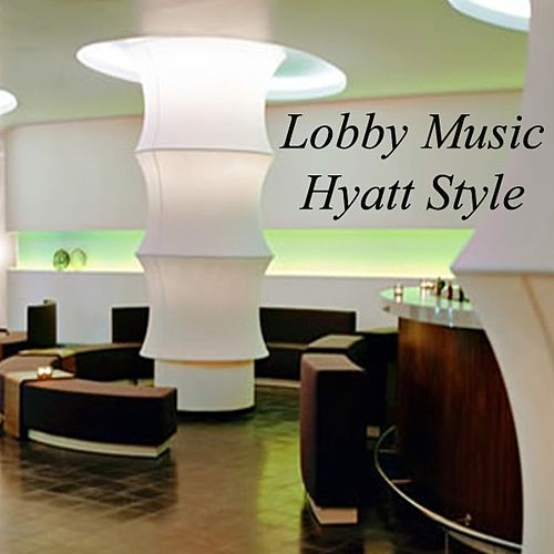Play & Download Lobby Music - Hyatt Style by Various Artists | Napster