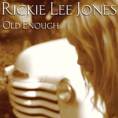 Old Enough by Rickie Lee Jones