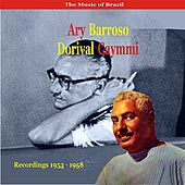 Play & Download The Music of Brazil / Ary Barroso & Dorival Caymmi / Recordings 1953 - 1958 by Various Artists | Napster