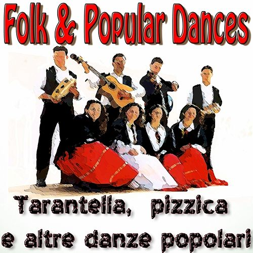 Play & Download Folk & Popular Dances - Tarantella, pizzica e altre danze popolari by Various Artists | Napster