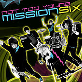 Play & Download Not Too Young by MissionSix | Napster