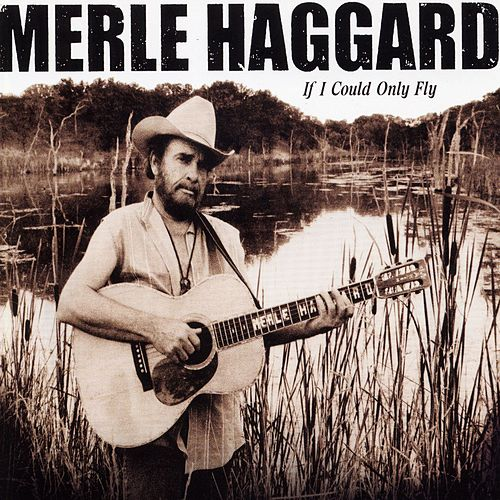 Play & Download If I Could Only Fly by Merle Haggard | Napster