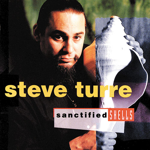 Play & Download Sanctified Shells by Steve Turre | Napster