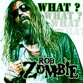 What? by Rob Zombie