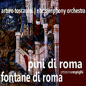 Play & Download Respighi: Pini di Roma, Fontane di Roma by NBC Symphony Orchestra | Napster