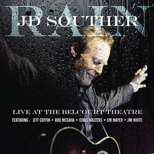 Rain - Live at the Belacourt Theatre by J.D. Souther