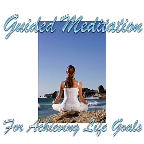 Play & Download Guided Meditation For Achieving Life Goals by Guided Meditation | Napster