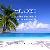 Play & Download Paradise - Cafe Style Instrumentals - Relaxing & Uplifting by Alan Young | Napster