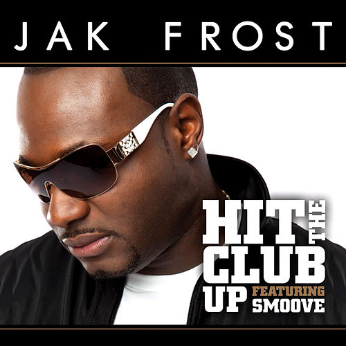 Hit The Club Up (Feat. Smoove) by Jak Frost