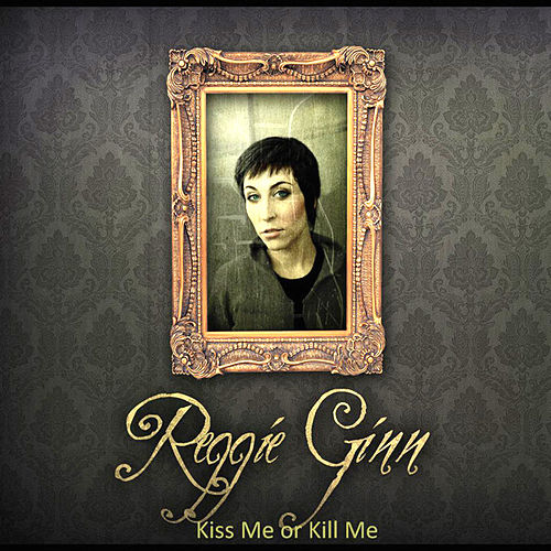 Kiss Me Or Kill Me by Reggie Ginn