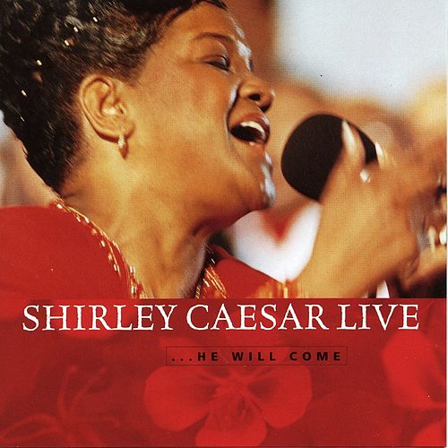 Shirley Caesar Live...He Will Come by Shirley Caesar