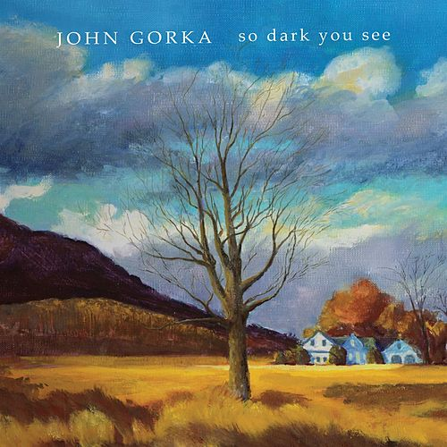 Play & Download So Dark You See by John Gorka | Napster