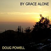 By Grace Alone by Doug Powell