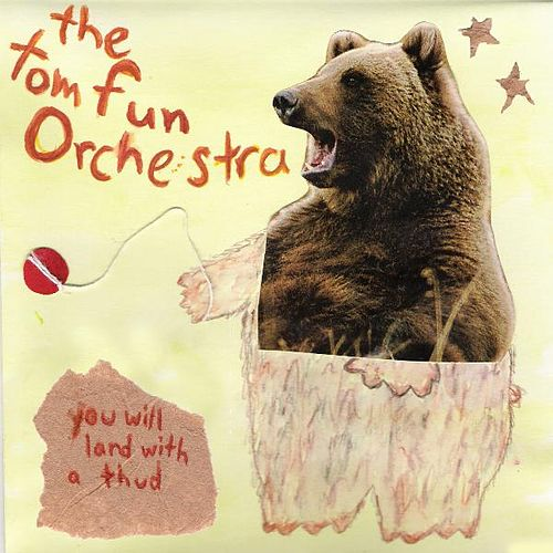 Play & Download You Will Land With A Thud by The Tom Fun Orchestra | Napster
