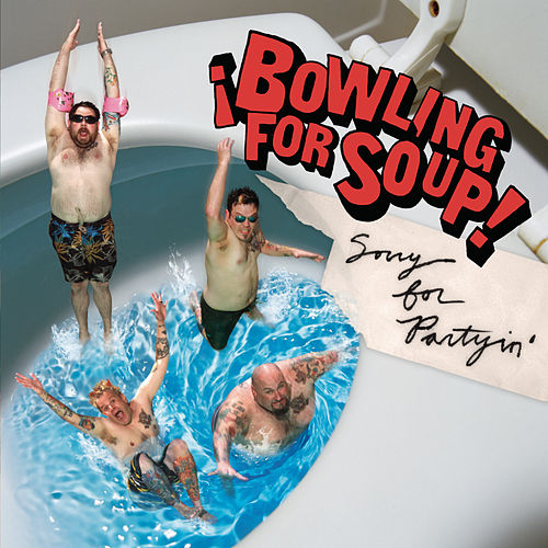 Sorry For Partyin' by Bowling For Soup