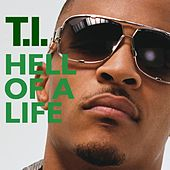 Play & Download Hell Of A Life by T.I. | Napster