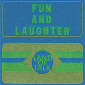 Fun and Laughter by Land Of Talk