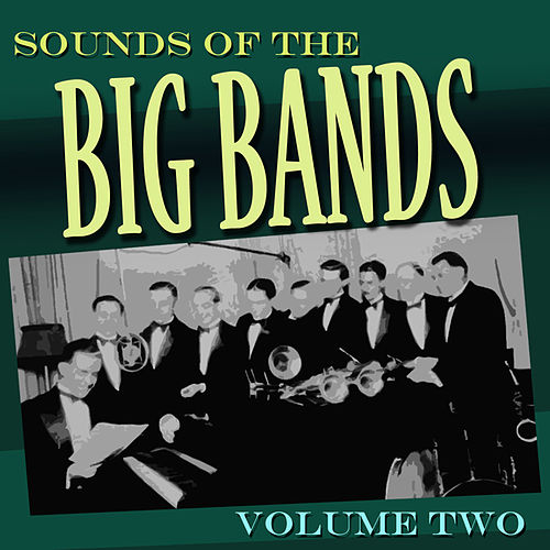 Play & Download Sounds Of The Big Bands Vol 2 by Various Artists | Napster