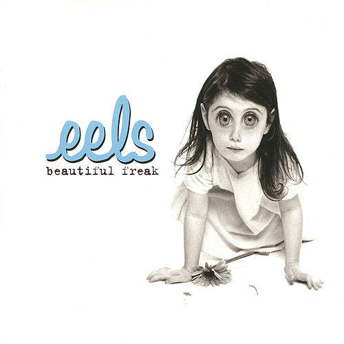 Beautiful Freak by Eels