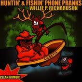 Huntin & Fishin' Phone Pranks by Willie P. Richardson