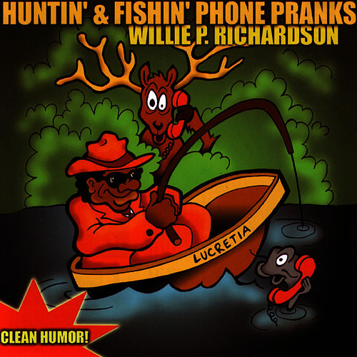 Play & Download Huntin & Fishin' Phone Pranks by Willie P. Richardson | Napster