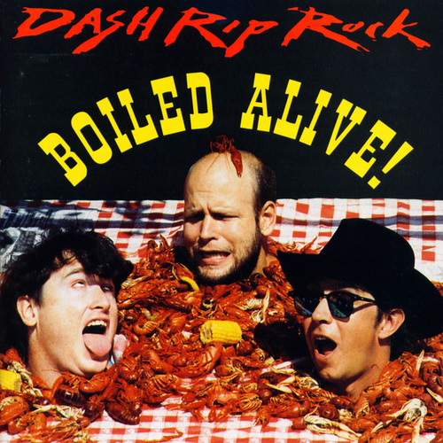Boiled Alive! by Dash Rip Rock