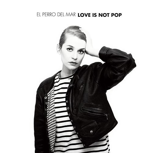 Love Is Not Pop by El Perro Del Mar