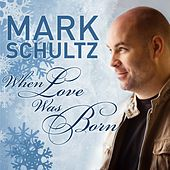 When Love Was Born by Mark Schultz