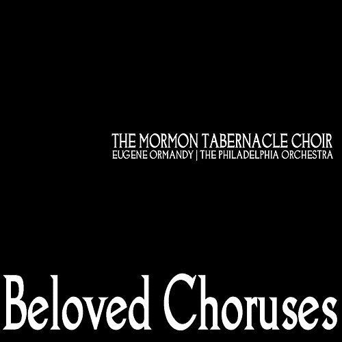 Play & Download Beloved Choruses by The Mormon Tabernacle Choir | Napster