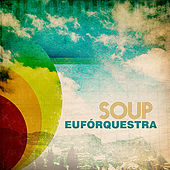 Play & Download Soup by Euforquestra | Napster