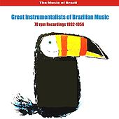 The Music of Brazil / Great Instrumentalists of Brazilian Music / 78 rpm Recordings 1932-1956 by Various Artists