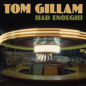 Play & Download Had Enough? by Tom Gillam | Napster