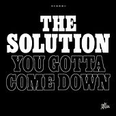Play & Download You Gotta Come Down by The Solution | Napster