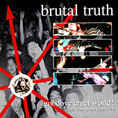 Play & Download Goodbye Cruel World by Brutal Truth | Napster