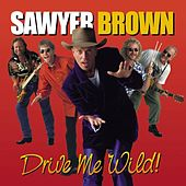 Play & Download Drive Me Wild by Sawyer Brown | Napster