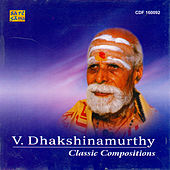 Play & Download Classic Compositions - V.Dhakshinamurthy by Various Artists | Napster